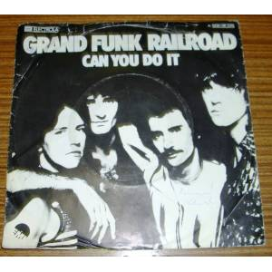 GRAND FUNK RAILROAD * CAN YOU DO IT * 1976 * 45