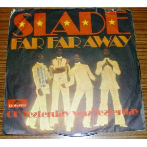 SLADE * FAR FAR AWAY * OK YESTERDAY WAS YESTERDA