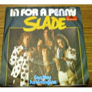 SLADE * IN FOR A PENNY * CAN YOU JUST IMAGINE