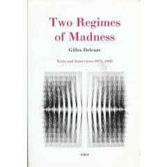 Gilles Deleuze * TWO REGIMES OF MADNESS (TEXTS
