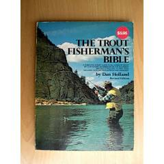 THE TROUT FISHERMAN'S BIBLE - DAN HOLLAND