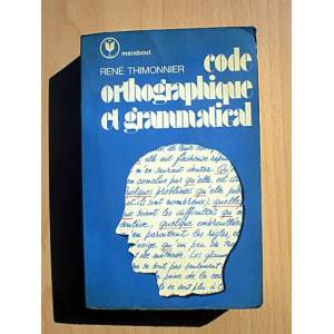 CODE ORTHOGRAPHIQUE ET GRAMMATICAL - RENE THIMON