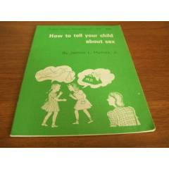 HOW TO TELL YOR CHILD ABOUT SEX-JAMES L.HYMES+
