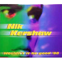 NIK KERSHAW - WOULDN'T IT BE GOOD'98  CD S 2.EL