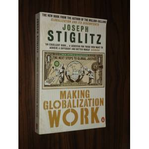 making globalization work joseph h stiglitz Making globalization work joseph stiglitz, winner of the nobel prize for economics in 2001, complains about unfair trade, excessive debt and poverty.