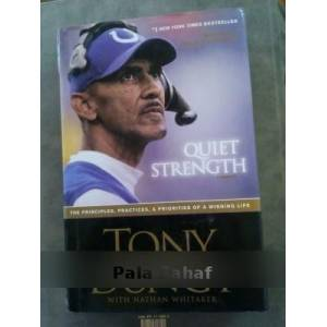QUIET STRENGTH - THE PRINCIPLES PRACTICES PRIORITIES OF A WINNING LIFE TONY DUNGY