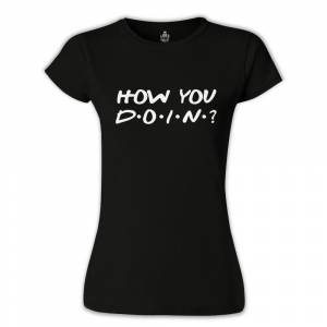 Friends - How You Doin Siyah Bayan Tshirt